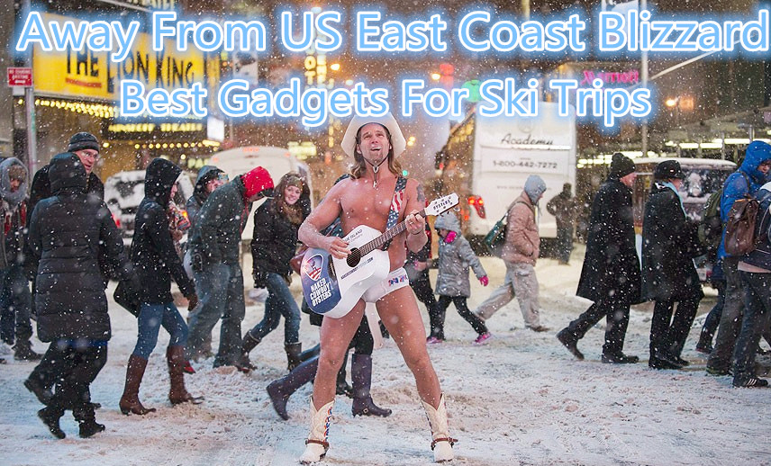 Away From US East Coast Blizzard, Best Gadgets For Ski Trips