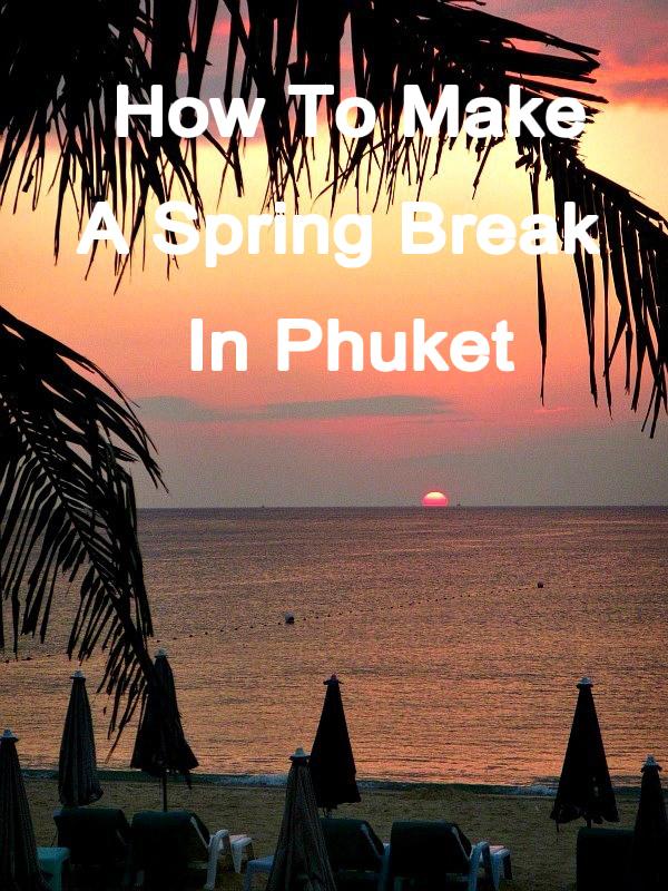 How To Make A Spring Break In Phuket