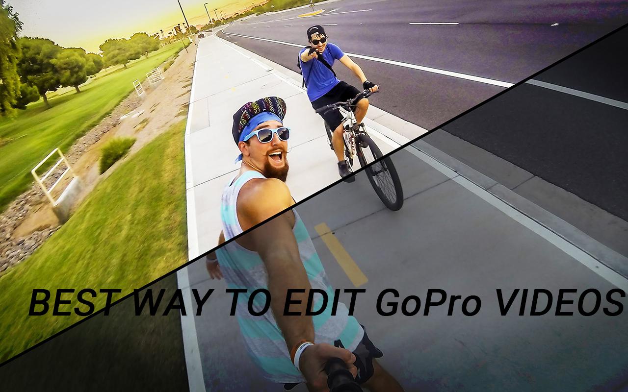best way to edit gopro videos