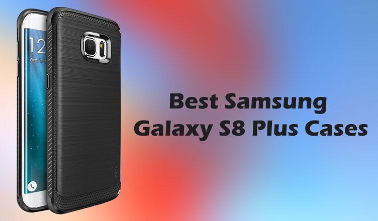 best_samsung_galaxy_s8_plus_cases