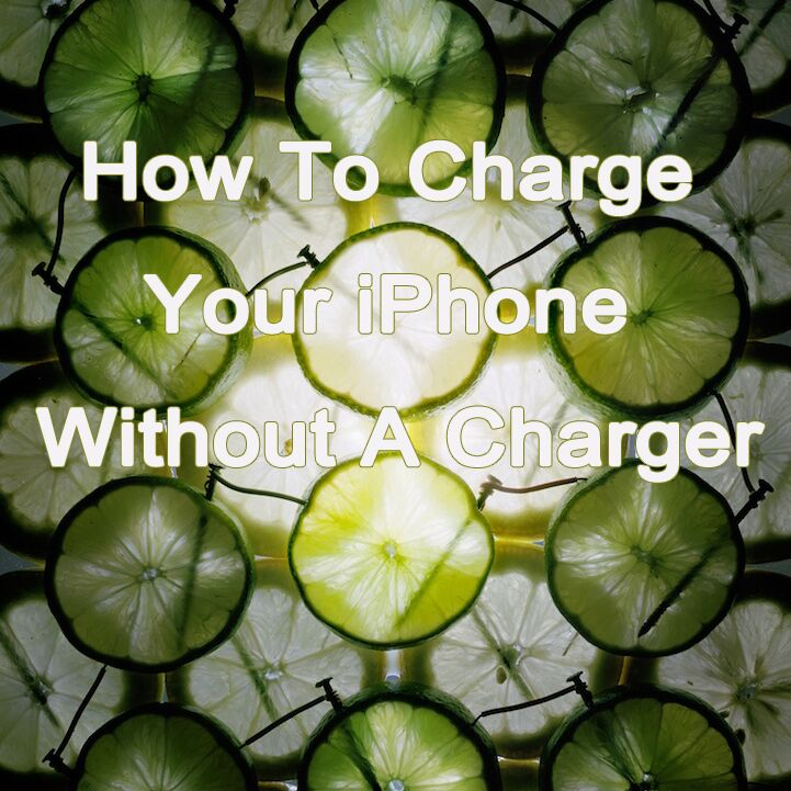 How to Charge Your iPhone without a Charger